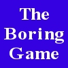 The Boring Game